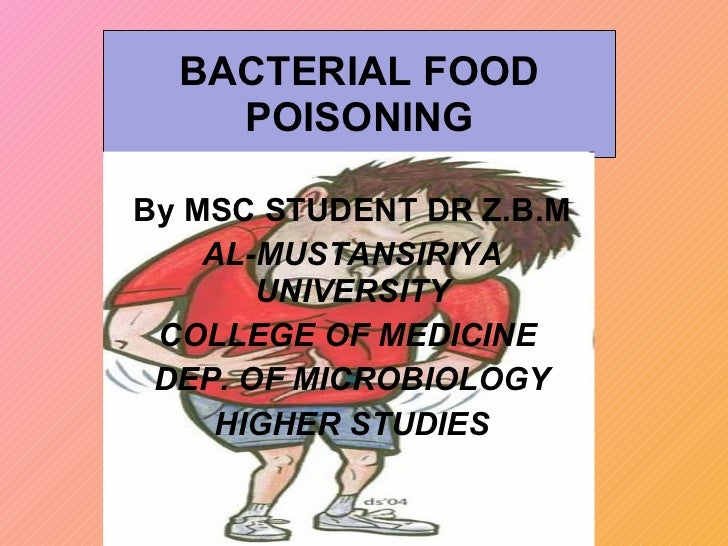 BACTERIAL FOOD POISONING By MSC STUDENT DR Z.B.M AL-MUSTANSIRIYA UNIVERSITY COLLEGE OF MEDICINE  DEP. OF MICROBIOLOGY HIGH...
