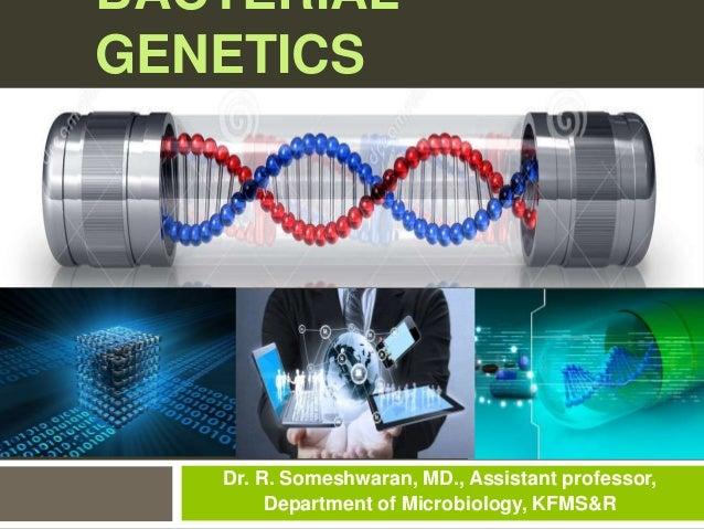 BACTERIAL GENETICS Dr. R. Someshwaran, MD., Assistant professor, Department of Microbiology, KFMS&R