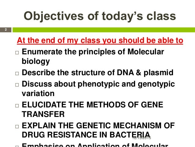 Objectives of today's class At the end of my class you should be able to  Enumerate the principles of Molecular biology ...