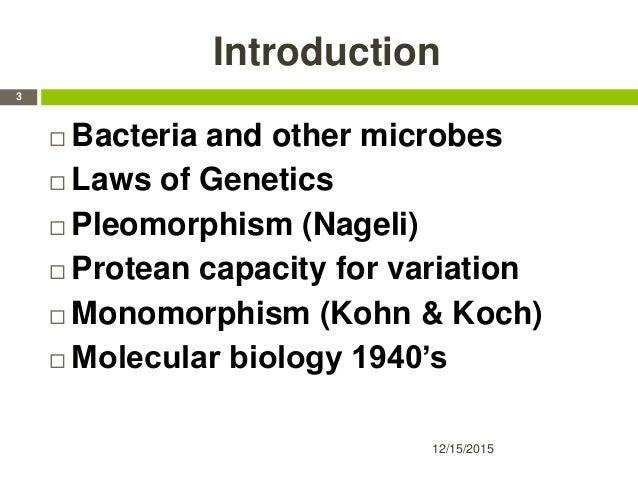 Introduction  Bacteria and other microbes  Laws of Genetics  Pleomorphism (Nageli)  Protean capacity for variation  M...