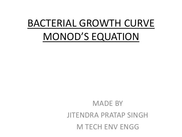BACTERIAL GROWTH CURVE MONOD'S EQUATION MADE BY JITENDRA PRATAP SINGH M TECH ENV ENGG