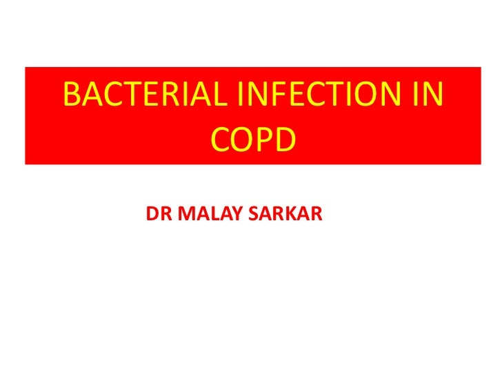 BACTERIAL INFECTION IN        COPD    DR MALAY SARKAR