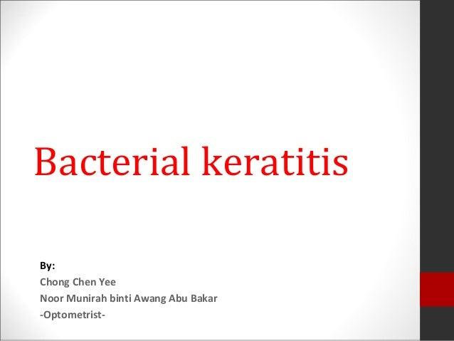 Bacterial keratitis By: Chong Chen Yee Noor Munirah binti Awang Abu Bakar -Optometrist-