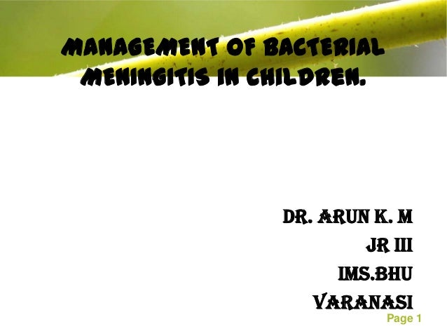 MANAGEMENT OF BACTERIAL MENINGITIS in children.                Dr. Arun K. M                        JR III                ...