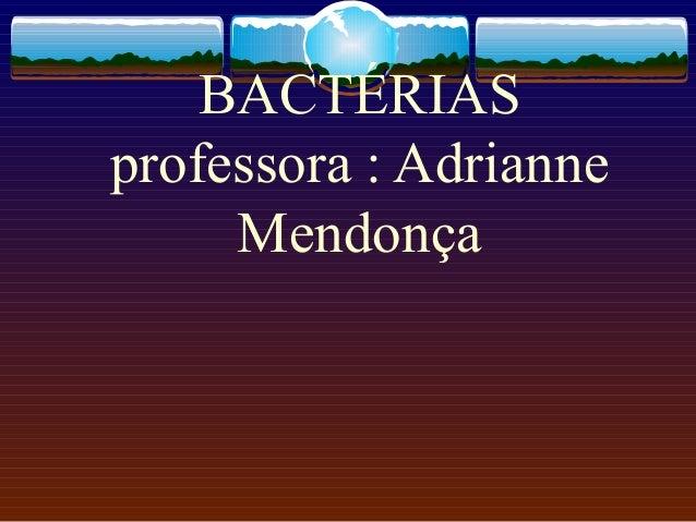 BACTÉRIASprofessora : AdrianneMendonça