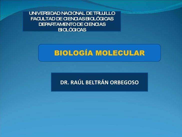 UNIVERSIDAD NACIONAL DE TRUJILLO FACULTAD DE CIENCIAS BIOLÓGICAS DEPARTAMENTO DE CIENCIAS BIOLÓGICAS BIOLOGÍA MOLECULAR DR...