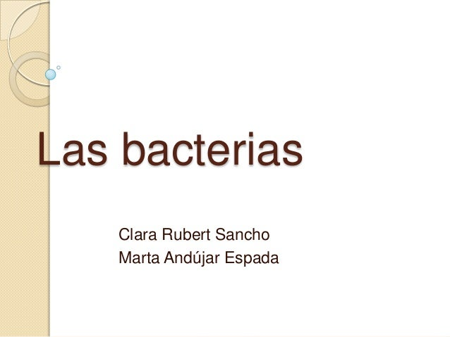 Las bacterias Clara Rubert Sancho Marta Andújar Espada