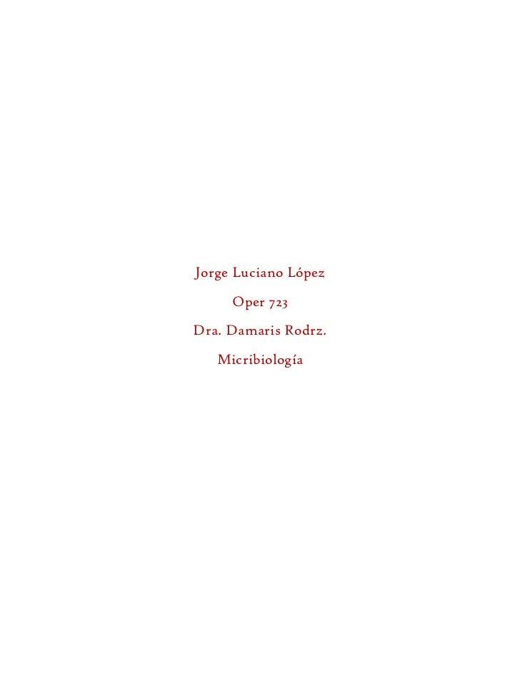 Jorge Luciano López     Oper 723Dra. Damaris Rodrz.   Micribiología
