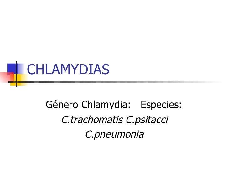CHLAMYDIAS Género Chlamydia:  Especies: C.trachomatis C.psitacci C.pneumonia