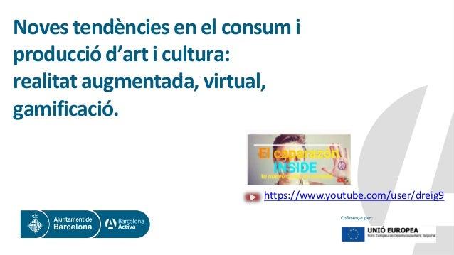Cofinançat per: Noves tendències en el consum i producció d'art i cultura: realitat augmentada, virtual, gamificació. http...