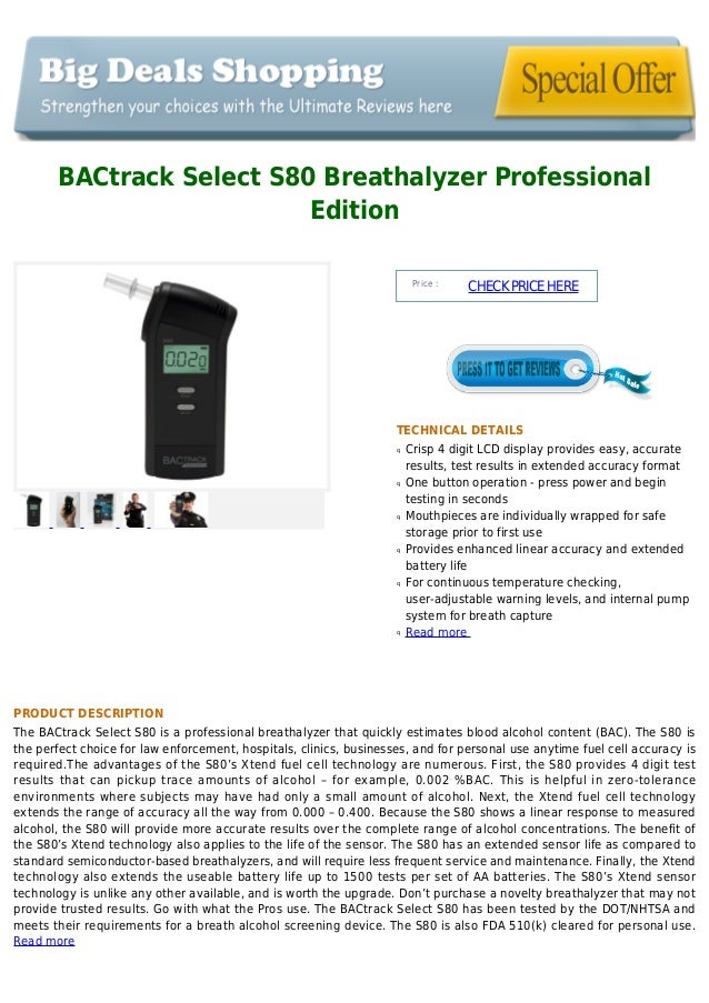 BACtrack Select S80 Breathalyzer ProfessionalEditionPrice :CHECKPRICEHERETECHNICAL DETAILSCrisp 4 digit LCD display provid...