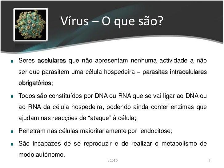 Vírus – O que são?  Seres acelulares que não apresentam nenhuma actividade a não ser que parasitem uma célula hospedeira –...