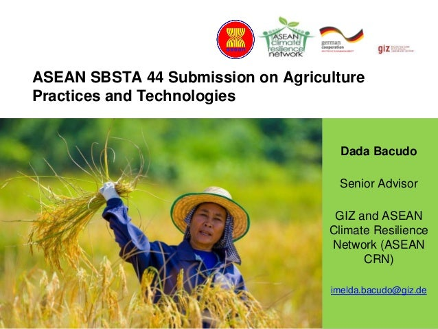 Supported by: ASEAN SBSTA 44 Submission on Agriculture Practices and Technologies Dada Bacudo Senior Advisor GIZ and ASEAN...