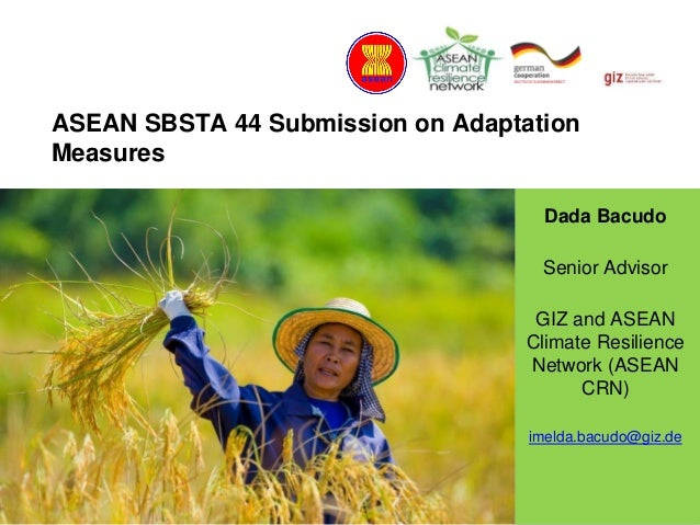 Supported by: ASEAN SBSTA 44 Submission on Adaptation Measures Dada Bacudo Senior Advisor GIZ and ASEAN Climate Resilience...