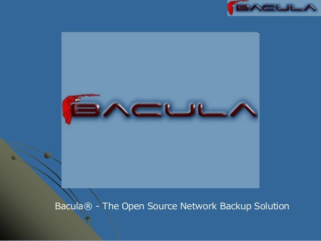 Bacula® - The Open Source Network Backup Solution