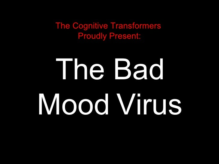 The Cognitive Transformers   Proudly Present: The Bad Mood Virus