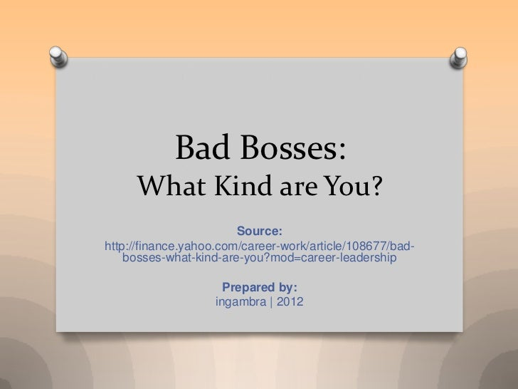 Bad Bosses:     What Kind are You?                        Source:http://finance.yahoo.com/career-work/article/108677/bad- ...