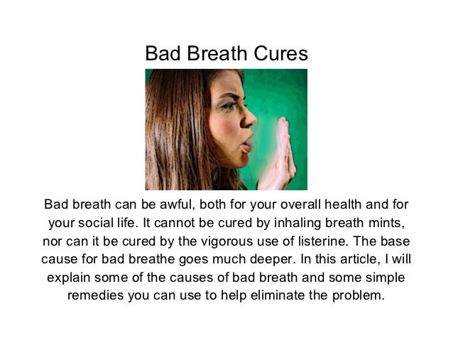 Bad Breath CuresBad breath can be awful, both for your overall health and for your social life. It cannot be cured by inha...