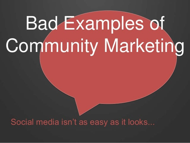 Bad Examples of Community Marketing Social media isn't as easy as it looks...
