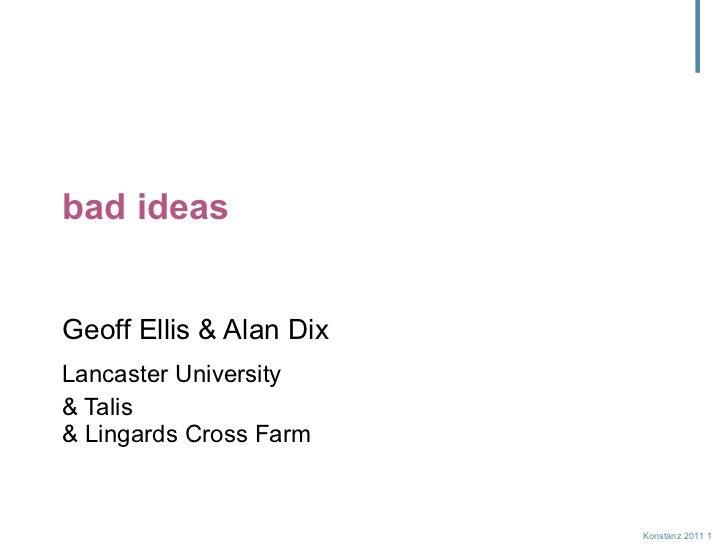 bad ideas Geoff Ellis & Alan Dix Lancaster University & Talis & Lingards Cross Farm