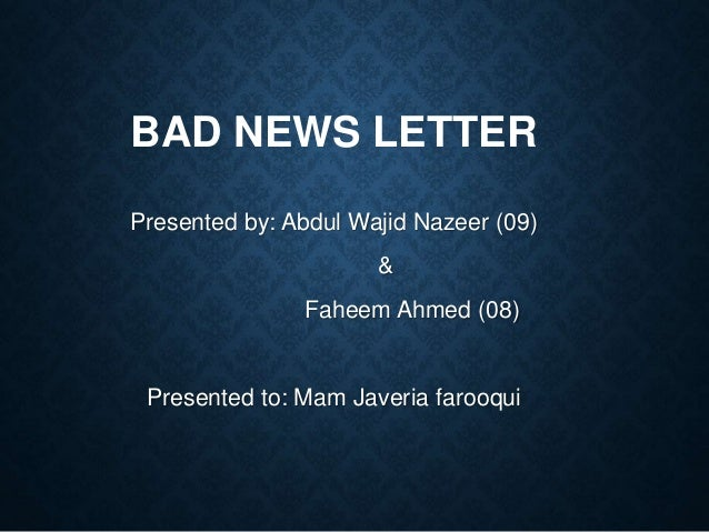 Bad news letter bad news letter presented by abdul wajid nazeer 09 faheem ahmed spiritdancerdesigns Images