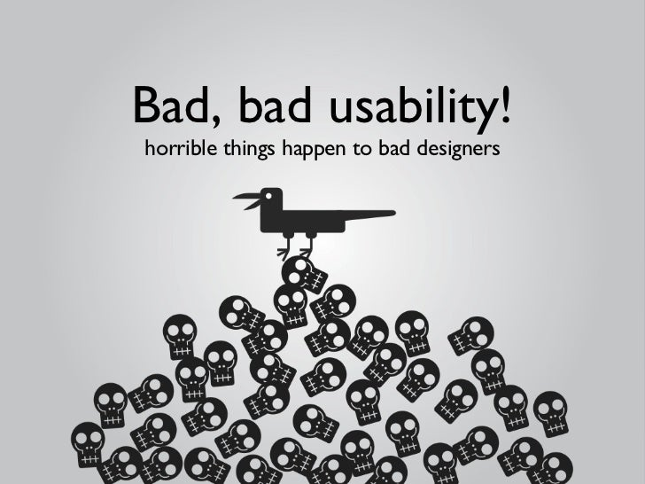 Bad, bad usability! horrible things happen to bad designers