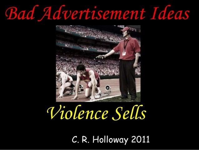 Bad Advertisement Ideas Violence Sells C. R. Holloway 2011