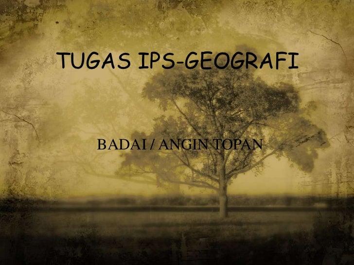 TUGAS IPS-GEOGRAFI   BADAI / ANGIN TOPAN