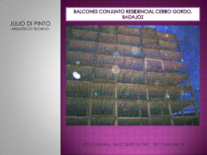BALCONES CONJUNTO RESIDENCIAL CERRO GORDO, BADAJOZ<br />JULIO DI PINTO<br />ARQUITECTO TECNICO<br />VISTA GENERAL, BALCONE...