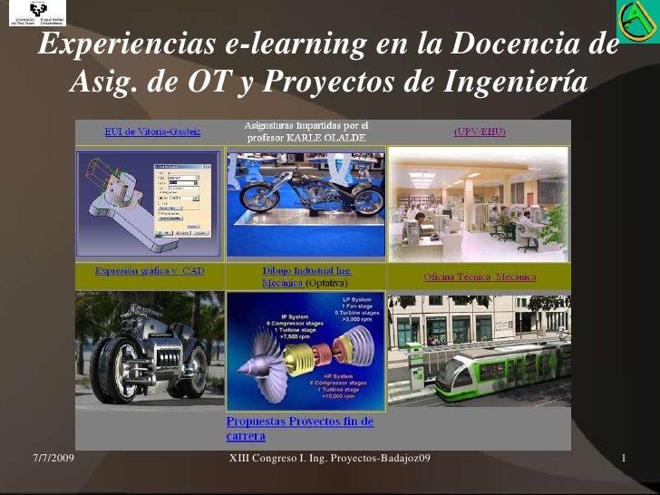 7/7/2009<br />XIII Congreso I. Ing. Proyectos-Badajoz09<br />1<br />Experiencias e-learning en la Docencia de Asig. de OT ...