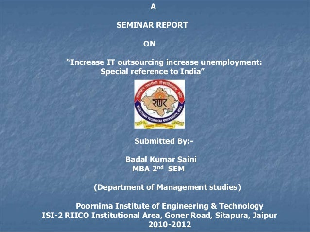"A SEMINAR REPORT ON ""Increase IT outsourcing increase unemployment: Special reference to India"" Submitted By:- Badal Kumar..."