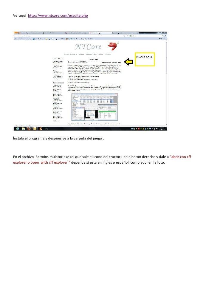 Ve aquí http://www.ntcore.com/exsuite.phpÍnstala el programa y después ve a la carpeta del juego .En el archivo Farminsimu...