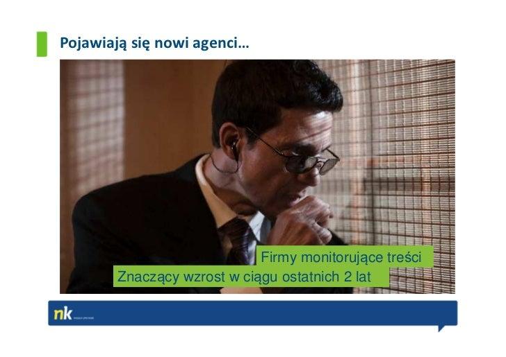 Pojawiają się nowi agenci…                            Firmy monitorujące treści       Znaczący wzrost w ciągu ostatnich 2 ...