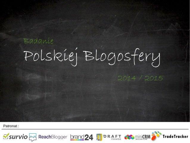Polskiej Blogosfery Patronat : Badanie Polskiej Blogosfery 2014 / 2015