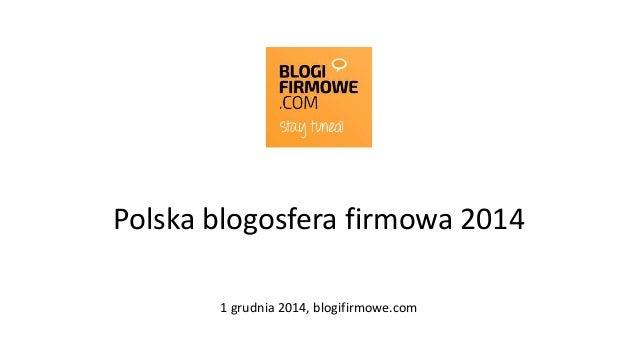 Polska blogosfera firmowa 2014  1 grudnia 2014, blogifirmowe.com