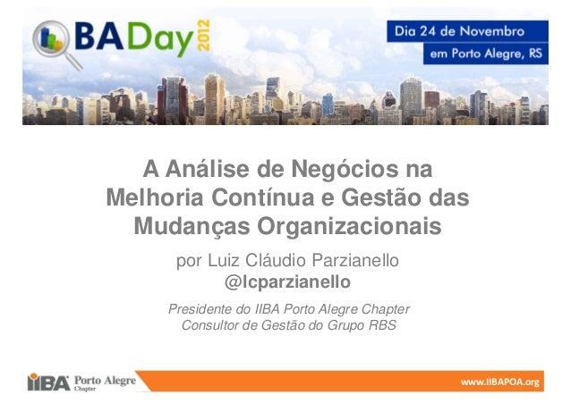 A Análise de Negócios naMelhoria Contínua e Gestão das  Mudanças Organizacionais      por Luiz Cláudio Parzianello        ...