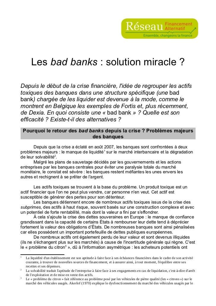 Les bad banks : solution miracle ?Depuis le début de la crise financière, lidée de regrouper les actifstoxiques des banque...