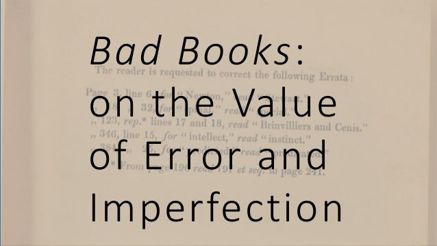 Bad Books: on the Value of Error and Imperfection