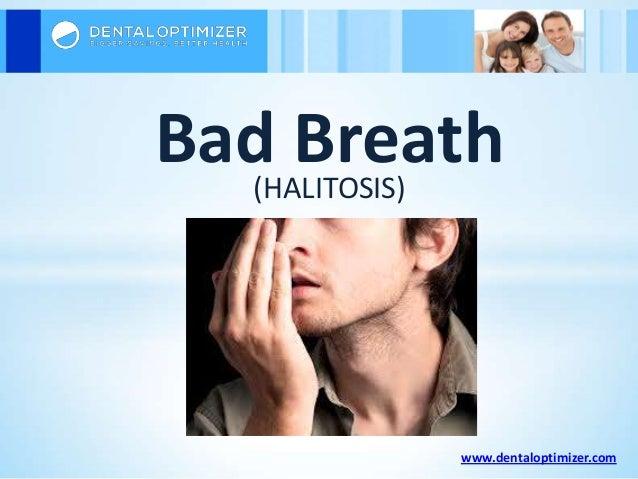 Bad Breath (HALITOSIS)  www.dentaloptimizer.com