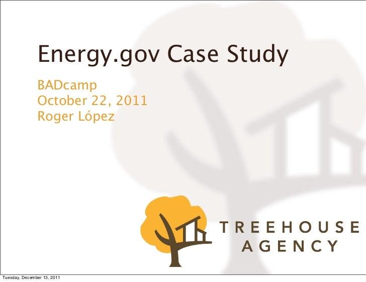 Energy.gov Case Study               BADcamp               October 22, 2011               Roger LópezTuesday, December 13, ...