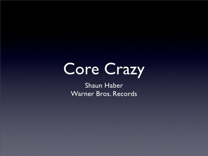 Core Crazy    Shaun Haber Warner Bros. Records
