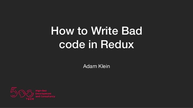 How to Write Bad code in Redux Adam Klein