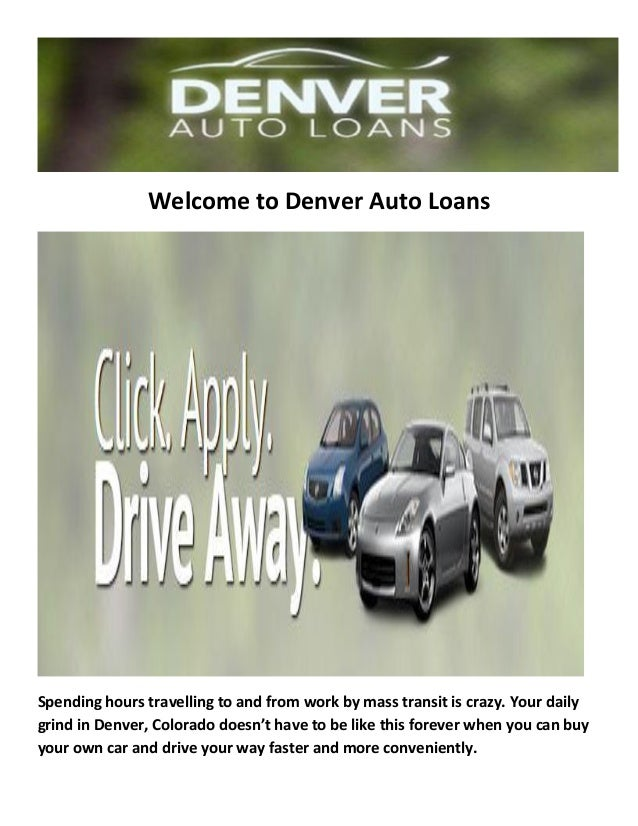 Welcome to Denver Auto Loans Spending hours travelling to and from work by mass transit is crazy. Your daily grind in Denv...
