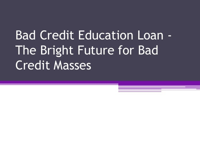Bad Credit Education Loan - The Bright Future for Bad Credit Masses