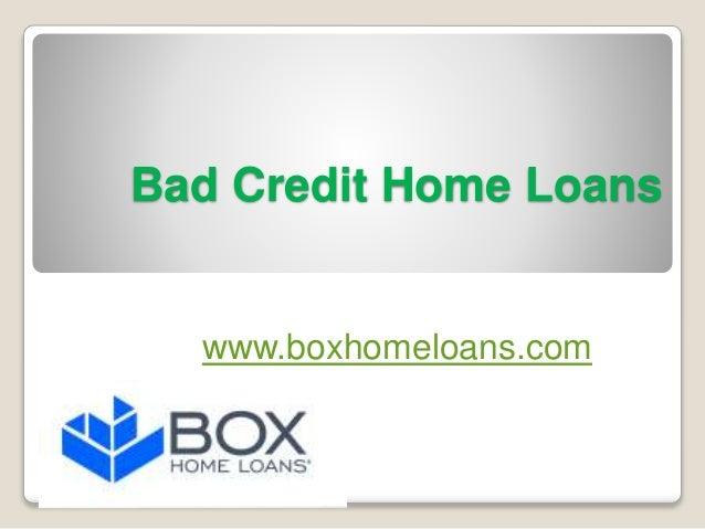 Bad Credit Home Loans - www.boxhomeloans.com