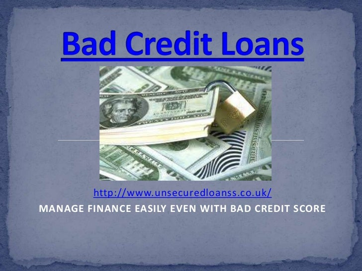 http://www.unsecuredloanss.co.uk/MANAGE FINANCE EASILY EVEN WITH BAD CREDIT SCORE