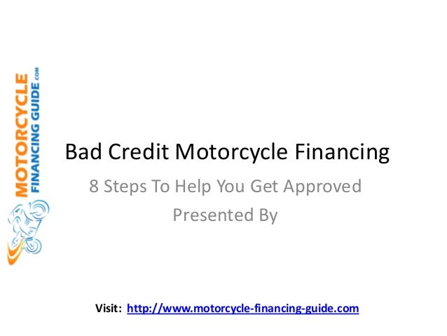 Bad Credit Motorcycle Financing 8 Steps To Help You Get Approved Presented By  Visit: http://www.motorcycle-financing-guid...