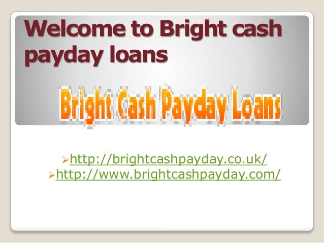 Welcome to Bright cash payday loans http://brightcashpayday.co.uk/ http://www.brightcashpayday.com/