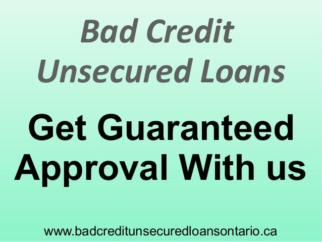 www.badcreditunsecuredloansontario.ca Get Guaranteed Approval With us Bad Credit Unsecured Loans