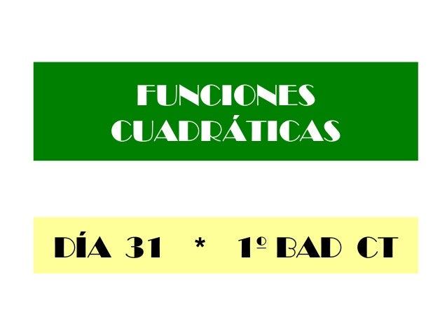 FUNCIONES CUADRÁTICAS DÍA 31 * 1º BAD CT